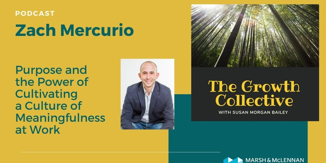 The Growth Collective Podcast: Purpose and the Power of Cultivating a Culture of Meaningfulness at Work With Zach Mercurio